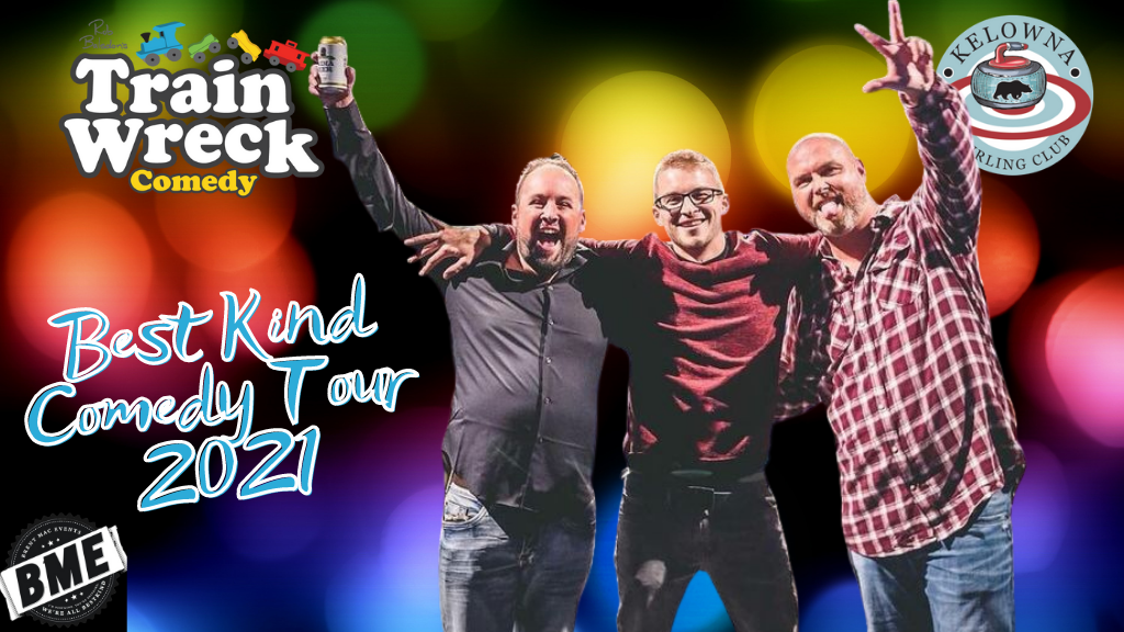 Best Kind Comedy Tour Kelowna Curling Club October 9, 2021 Train Wreck Comedy